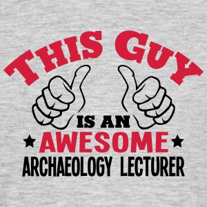 this guy is an awesome archaeology teach - Men's T-Shirt