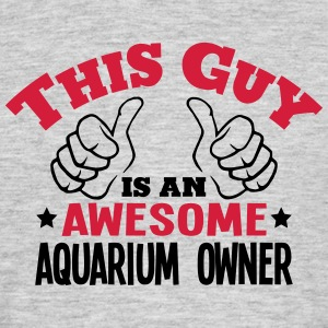 this guy is an awesome aquarium owner 2c - Men's T-Shirt