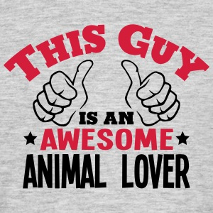 this guy is an awesome animal lover 2col - Men's T-Shirt