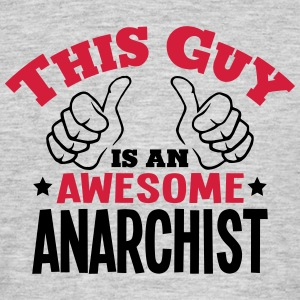 this guy is an awesome anarchist 2col - Men's T-Shirt