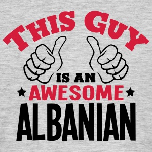 this guy is an awesome albanian 2col - Men's T-Shirt