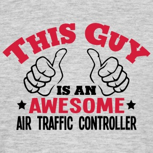this guy is an awesome air traffic contr - Men's T-Shirt