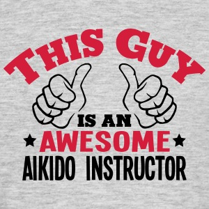 this guy is an awesome aikido instructor - Men's T-Shirt