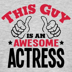 this guy is an awesome actress 2col - Men's T-Shirt