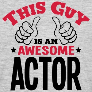 this guy is an awesome actor 2col - Men's T-Shirt