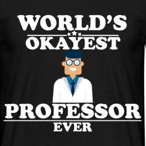 WORLD'S OKAYEST PROFESSOR EVER  T-Shirts - Men's T-Shirt