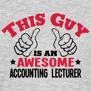this guy is an awesome accounting lectur - Men's T-Shirt