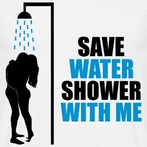 Save water shower with me  - Männer T-Shirt
