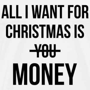 ALL I WANT IS MONEY T-Shirts - Männer Premium T-Shirt