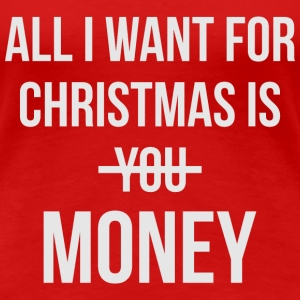 ALL I WANT IS MONEY T-Shirts - Frauen Premium T-Shirt