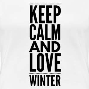 Keep Calm and Love Winter T-skjorter - Premium T-skjorte for kvinner