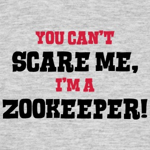 zookeeper cant scare me - Men's T-Shirt