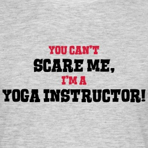 yoga instructor cant scare me - Men's T-Shirt