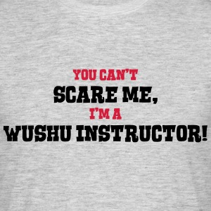 wushu instructor cant scare me - Men's T-Shirt