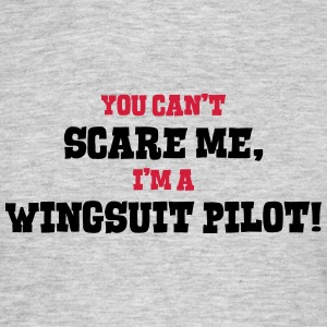 wingsuit pilot cant scare me - Men's T-Shirt