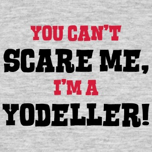 yodeller cant scare me - Men's T-Shirt