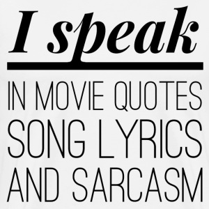 I speak in movie quotes, song lyrics and sarcasm T-Shirts - Men's Premium T-Shirt