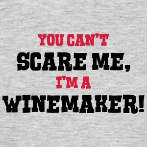 winemaker cant scare me - Men's T-Shirt
