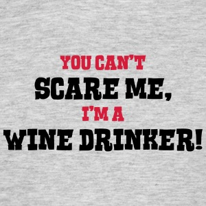 wine drinker cant scare me - Men's T-Shirt