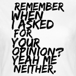 Remember when i askes for your opinion T-shirts - Dame-T-shirt