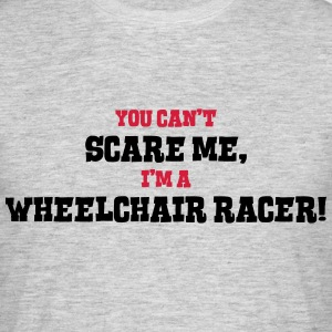wheelchair racer cant scare me - Men's T-Shirt