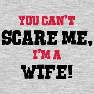 wife cant scare me - Men's T-Shirt