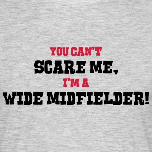 wide midfielder cant scare me - Men's T-Shirt
