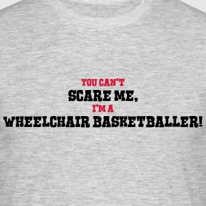 wheelchair basketballer cant scare me - Men's T-Shirt