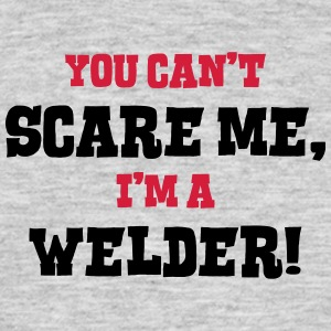 welder cant scare me - Men's T-Shirt