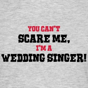 wedding singer cant scare me - Men's T-Shirt