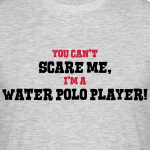 water polo player cant scare me - Men's T-Shirt