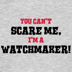 watchmaker cant scare me - Men's T-Shirt
