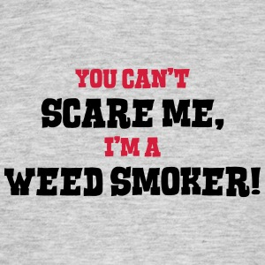 weed smoker cant scare me - Men's T-Shirt