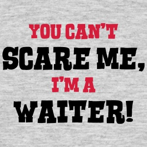 waiter cant scare me - Men's T-Shirt