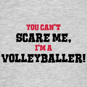 volleyballer cant scare me - Men's T-Shirt