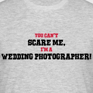 wedding photographer cant scare me - Men's T-Shirt
