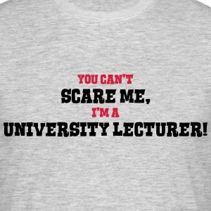 university lecturer cant scare me - Men's T-Shirt