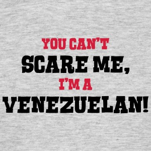 venezuelan cant scare me - Men's T-Shirt
