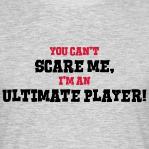 ultimate player cant scare me - Men's T-Shirt