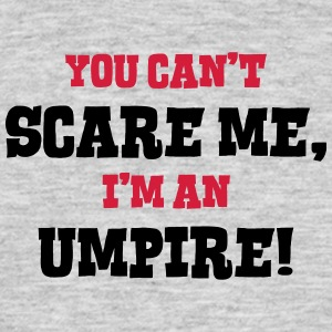 umpire cant scare me - Men's T-Shirt