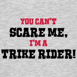 trike rider cant scare me - Men's T-Shirt