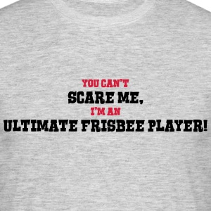 ultimate frisbee player cant scare me - Men's T-Shirt