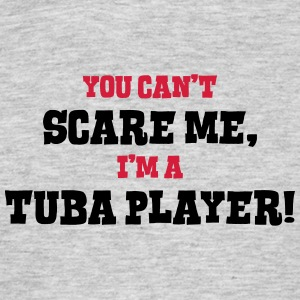 tuba player cant scare me - Men's T-Shirt