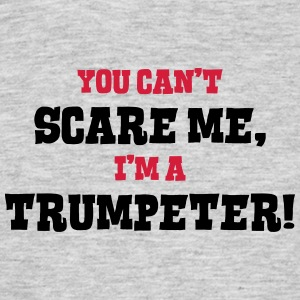 trumpeter cant scare me - Men's T-Shirt