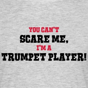 trumpet player cant scare me - Men's T-Shirt