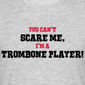 trombone player cant scare me - Men's T-Shirt