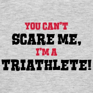 triathlete cant scare me - Men's T-Shirt
