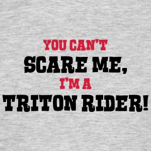 triton rider cant scare me - Men's T-Shirt