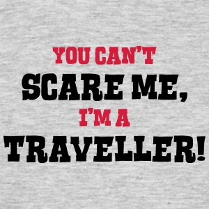 traveller cant scare me - Men's T-Shirt