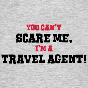 travel agent cant scare me - Men's T-Shirt